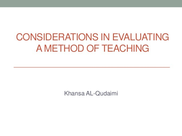 Considerations in evaluating a method of teaching