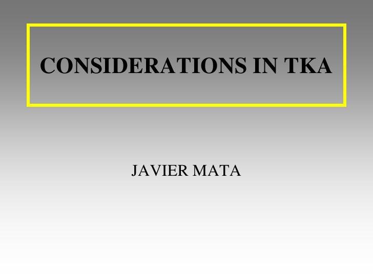 CONSIDERATIONS IN TKA<br />JAVIER MATA<br />