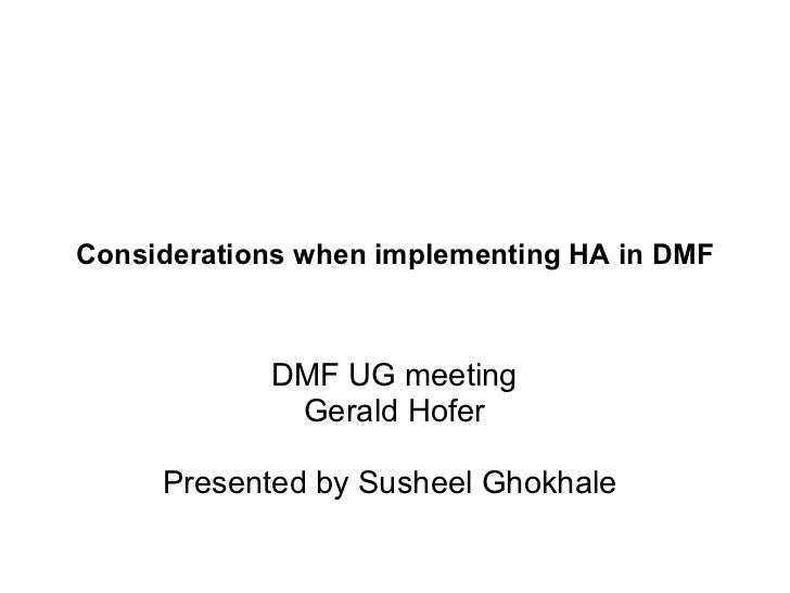 Considerations when implementing HA in DMF            DMF UG meeting             Gerald Hofer     Presented by Susheel Gho...