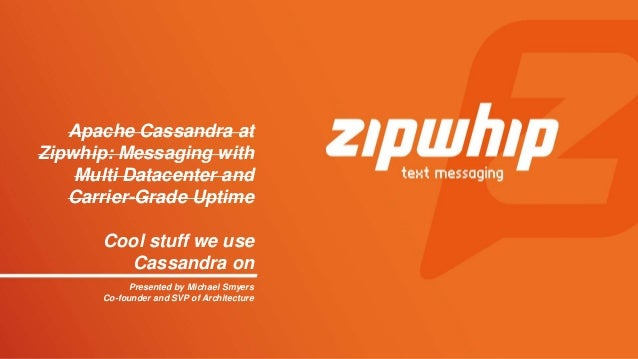 Presented by Michael Smyers Co-founder and SVP of Architecture Apache Cassandra at Zipwhip: Messaging with Multi Datacente...