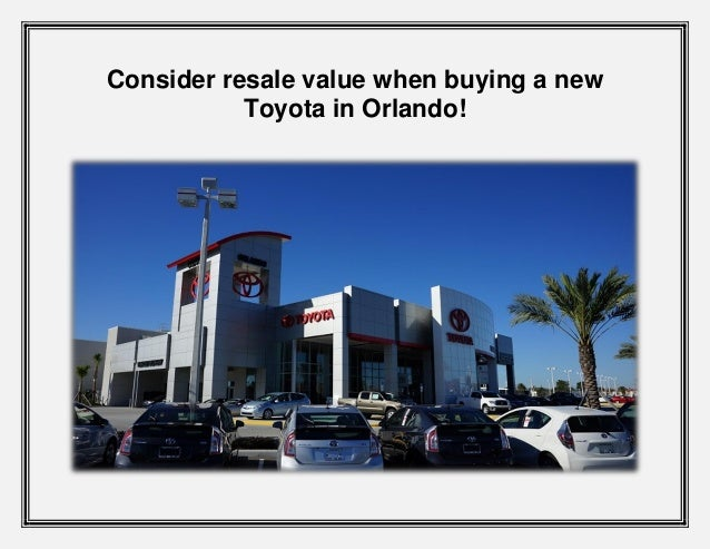 Consider resale value when buying a new Toyota in Orlando