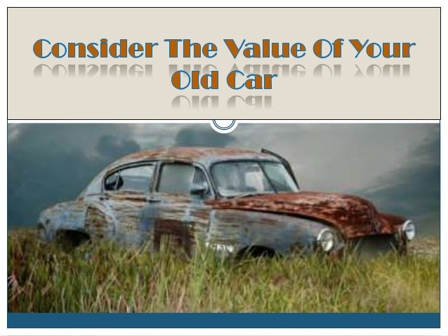 Consider the value of your old car