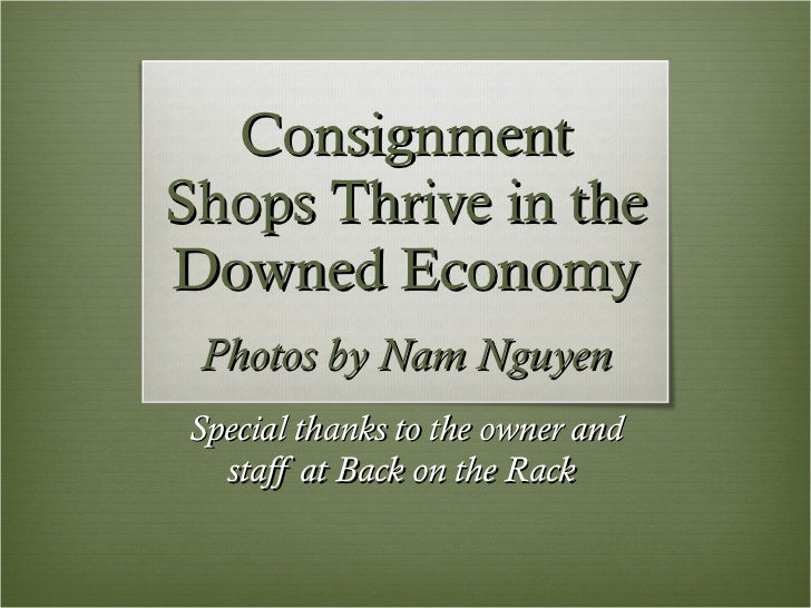 Consignment Shops Thrive in the Downed Economy Photos by Nam Nguyen Special thanks to the owner and staff at Back on the R...