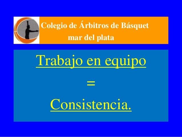 Colegio de Árbitros de Básquetmar del plataTrabajo en equipo=Consistencia.