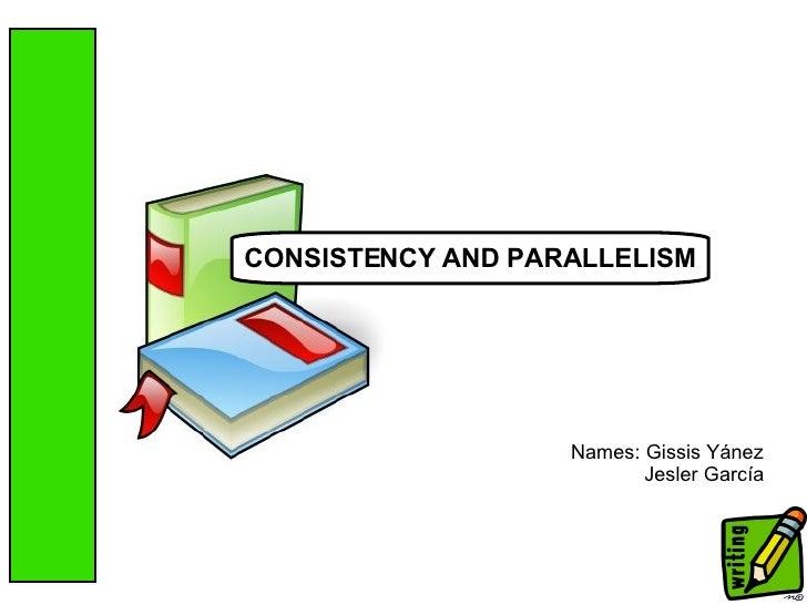 Names: Gissis Yánez Jesler García CONSISTENCY AND PARALLELISM