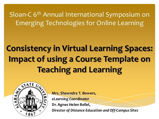 Sloan-C 6th Annual International Symposium on  Emerging Technologies for Online LearningConsistency in Virtual Learning Sp...