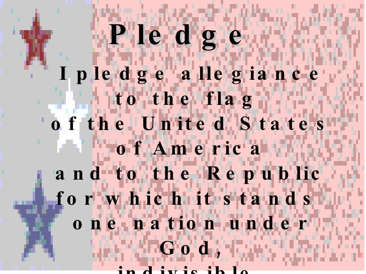 <ul><ul><li>I pledge allegiance to the flag  of the United States of America and to the Republic for which it stands  one ...