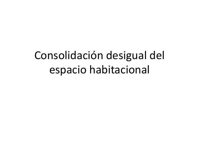 Consolidación desigual del espacio habitacional