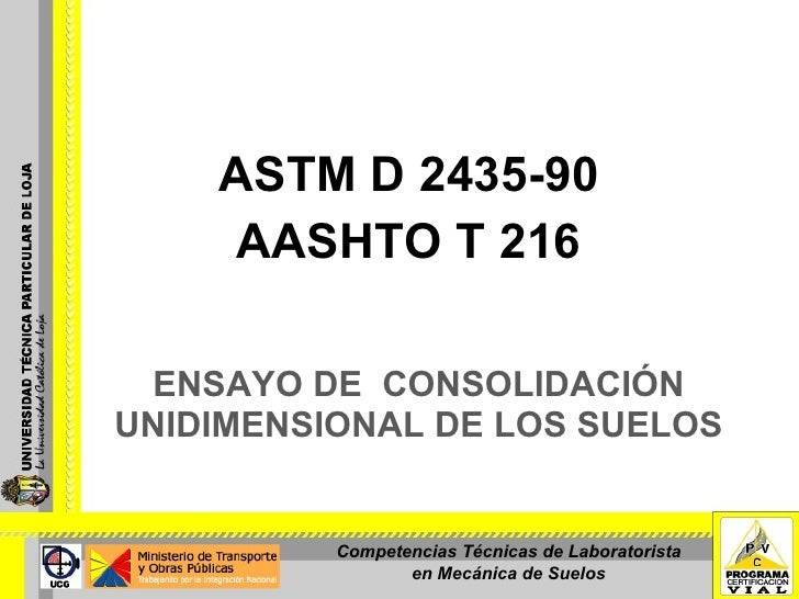 ENSAYO DE  CONSOLIDACIÓN UNIDIMENSIONAL DE LOS SUELOS ASTM D 2435-90 AASHTO T 216 Competencias Técnicas de Laboratorista e...