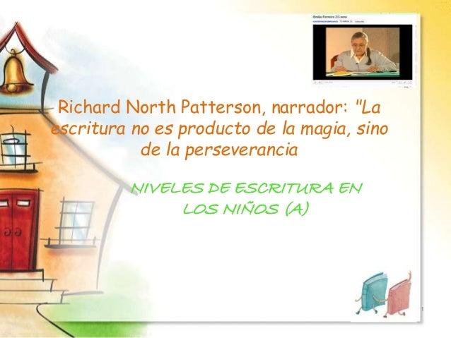 """Richard North Patterson, narrador: """"La escritura no es producto de la magia, sino de la perseverancia NIVELES DE ESCRITURA..."""