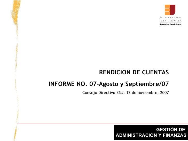 RENDICION DE CUENTAS INFORME NO. 07-Agosto y Septiembre/07 Consejo Directivo ENJ: 12 de noviembre, 2007