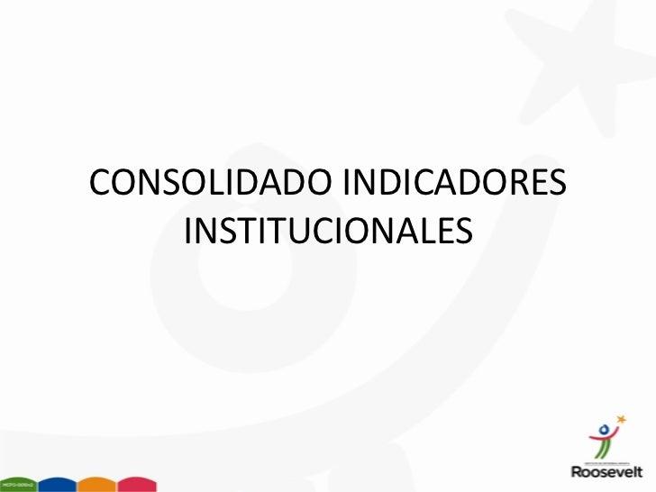 CONSOLIDADO INDICADORES    INSTITUCIONALES