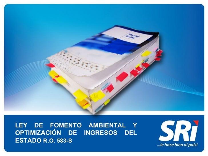 LEY DE FOMENTO AMBIENTAL YOPTIMIZACIÓN DE INGRESOS DELESTADO R.O. 583-S