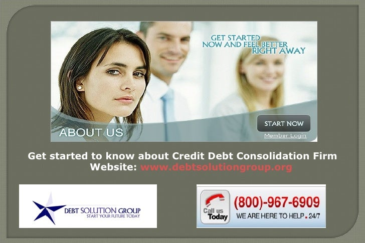 Get started to know about Credit Card Debt Consolidation Firm Website:  www.debtsolutiongroup.org