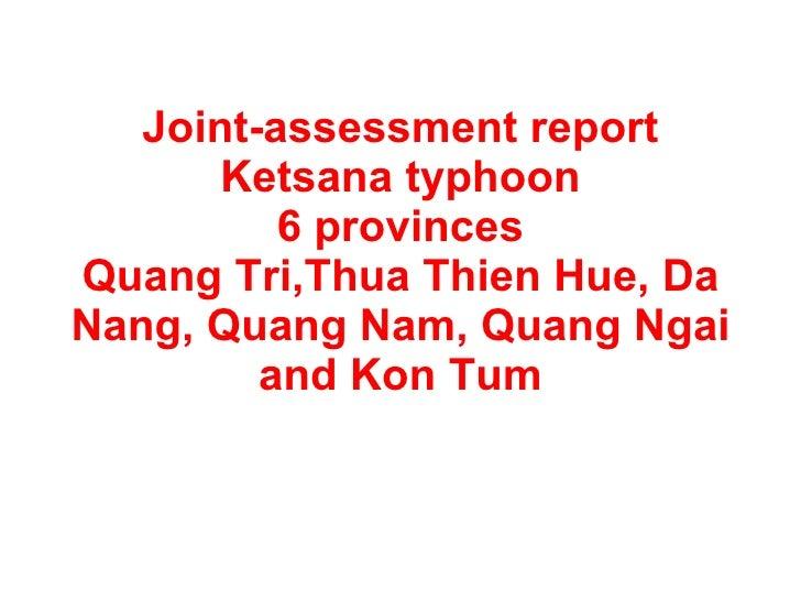 Joint-assessment report Ketsana typhoon 6 provinces Quang Tri,Thua Thien Hue, Da Nang, Quang Nam, Quang Ngai and Kon Tum