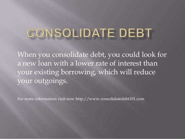 When you consolidate debt, you could look for a new loan with a lower rate of interest than your existing borrowing, which...