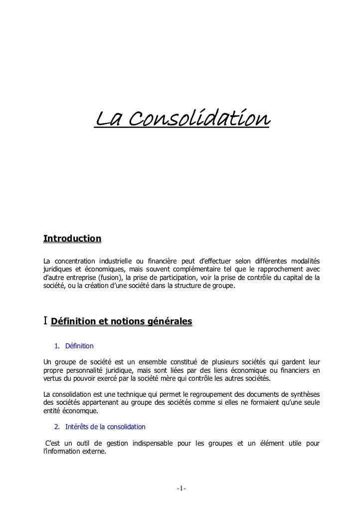 La ConsolidationIntroductionLa concentration industrielle ou financière peut d'effectuer selon différentes modalitésjuridi...