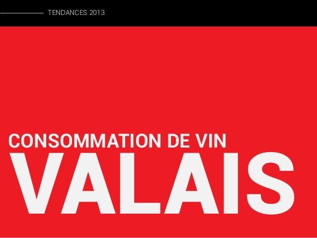 TENDANCES 2013  CONSOMMATION DE VIN  VALAIS