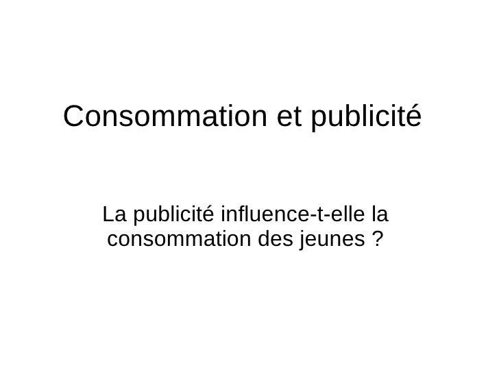 Consommation et publicit é La publicit é  influence-t-elle la consommation des jeunes ?