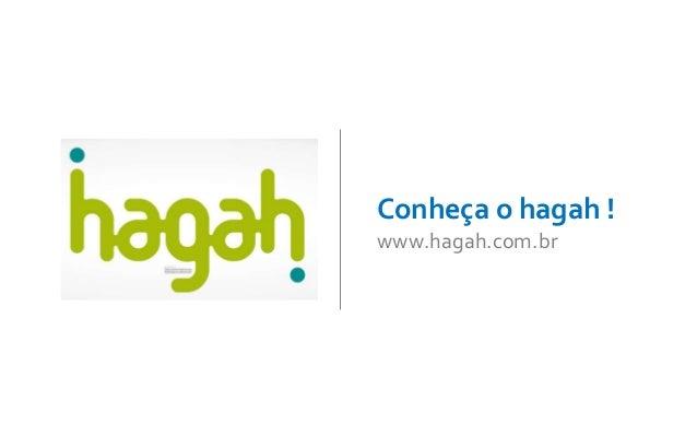 Conheça o hagah !  www.hagah.com.br