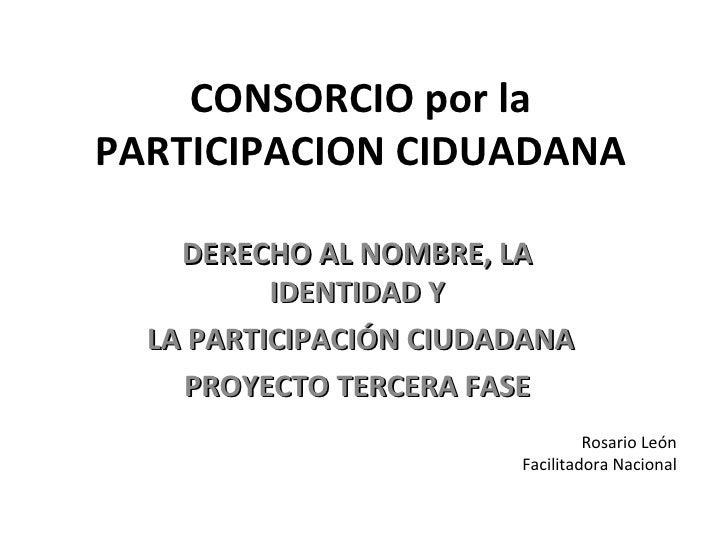 CONSORCIO por la PARTICIPACION CIDUADANA DERECHO AL NOMBRE, LA IDENTIDAD Y LA PARTICIPACIÓN CIUDADANA PROYECTO TERCERA FAS...