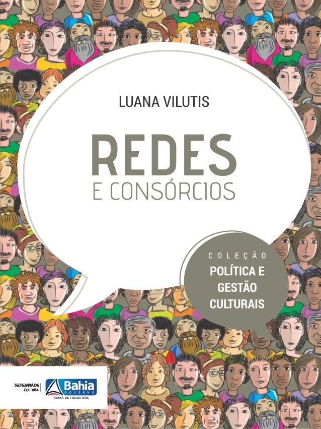 C O L E Ç Ã O POLÍTICA E GESTÃO CULTURAIS LUANA VILUTIS REDES E CONSÓRCIOS