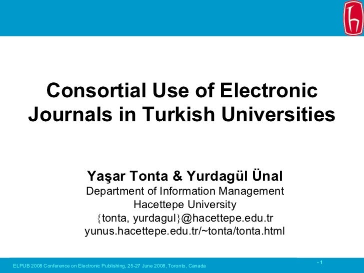Consortial Use of Electronic       Journals in Turkish Universities                                Yaşar Tonta  Yurdagül Ü...