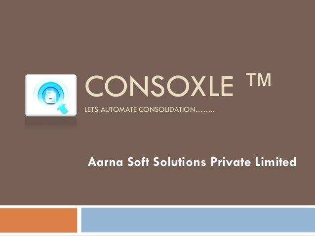 CONSOXLE ™LETS AUTOMATE CONSOLIDATION……..Aarna Soft Solutions Private Limited