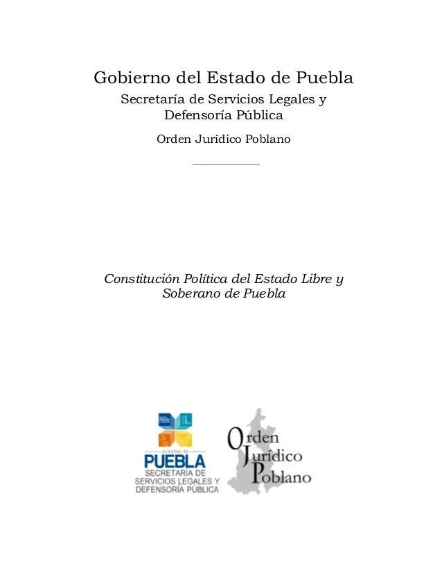 Gobierno del Estado de Puebla Secretaría de Servicios Legales y Defensoría Pública Orden Jurídico Poblano  Constitución Po...