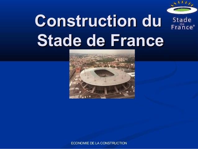 ECONOMIE DE LA CONSTRUCTIONConstruction duConstruction duStade de FranceStade de France