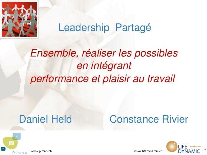 Leadership Partagé  Ensemble, réaliser les possibles           en intégrant  performance et plaisir au travailDaniel Held ...