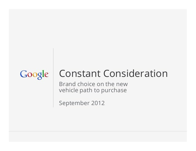 Constant ConsiderationBrand choice on the newvehicle path to purchaseSeptember 2012                           Google Confid...