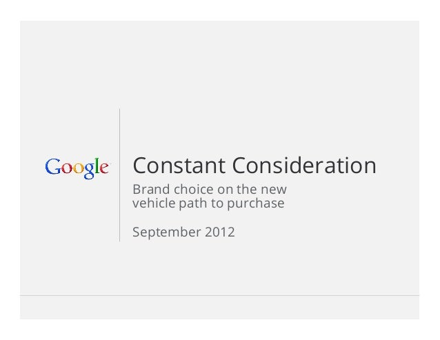 Constant Consideration Brand choice on the new vehicle path to purchase September 2012  Google Confidential and Proprietary...