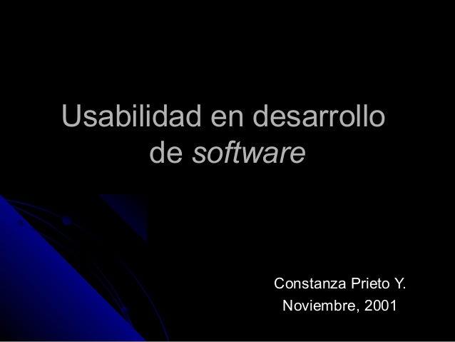 Usabilidad en desarrollo       de software               Constanza Prieto Y.                Noviembre, 2001