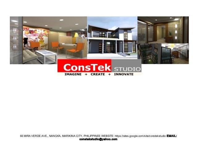 66 MIRA VERDE AVE., NANGKA, MARIKINA CITY, PHILIPPINES WEBSITE: https://sites.google.com/site/constekstudio EMAIL: constek...