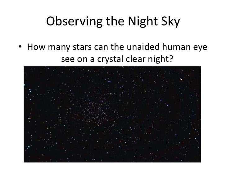 Observing the Night Sky• How many stars can the unaided human eye        see on a crystal clear night?