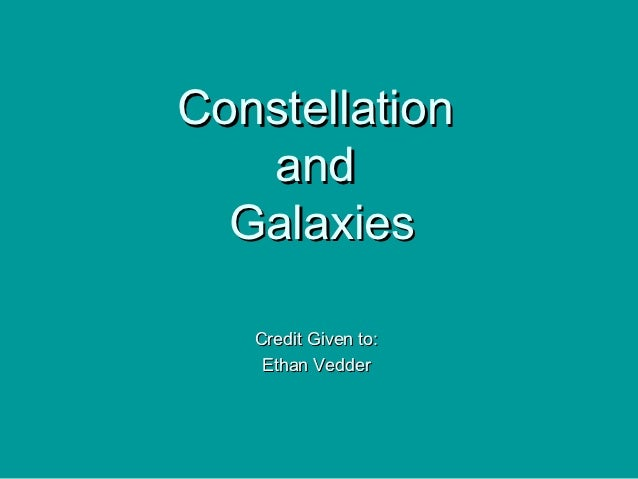 Constellation   and  Galaxies   Credit Given to:    Ethan Vedder