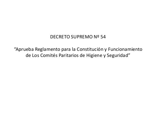 """DECRETO SUPREMO Nº 54 """"Aprueba Reglamento para la Constitución y Funcionamiento de Los Comités Paritarios de Higiene y Seg..."""