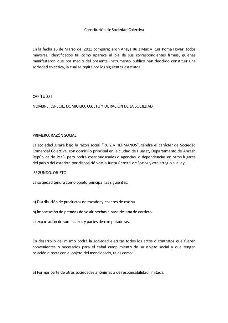 Constitución de Sociedad Colectiva<br />  <br />En la fecha 16 de Marzo del 2011 comparecieron Anaya Ruiz Max y Ruiz Poma ...