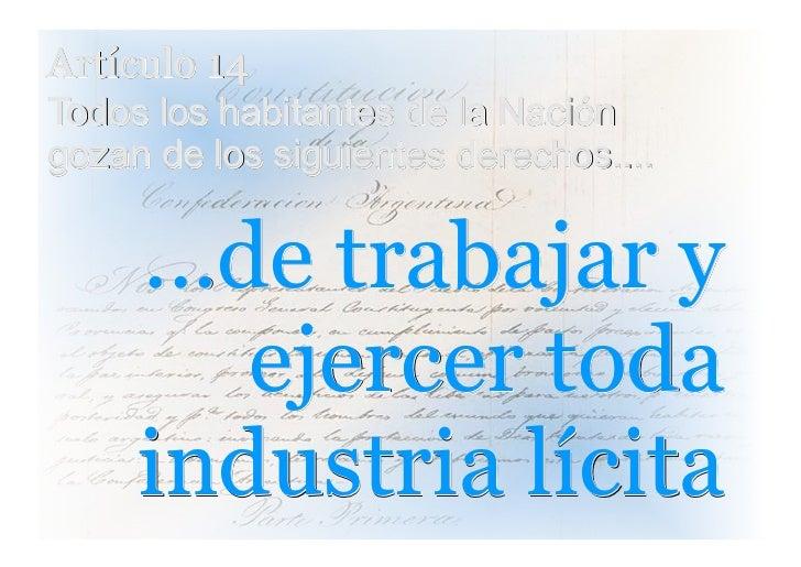 Artículo 14Todos los habitantes de la Nacióngozan de los siguientes derechos....     ...de trabajar y         ejercer toda...
