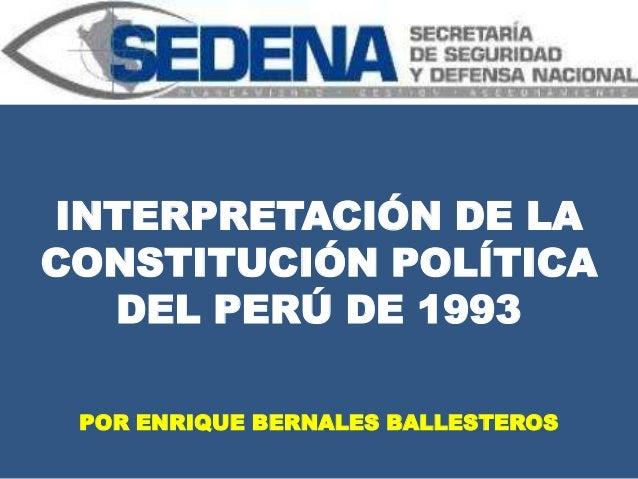 INTERPRETACIÓN DE LA CONSTITUCIÓN POLÍTICA DEL PERÚ DE 1993 POR ENRIQUE BERNALES BALLESTEROS