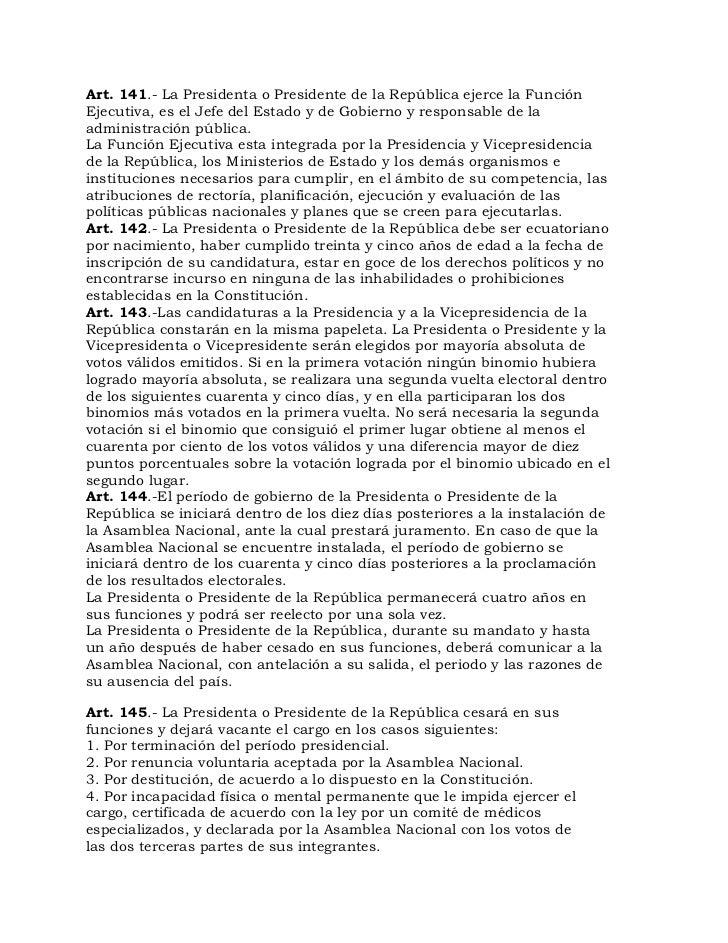 Art. 141.- La Presidenta o Presidente de la República ejerce la FunciónEjecutiva, es el Jefe del Estado y de Gobierno y re...