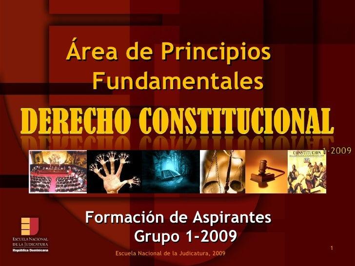 Fundamentales Grupo 1-2009 Área de Principios  Escuela Nacional de la Judicatura, 2009 Formación de Aspirantes