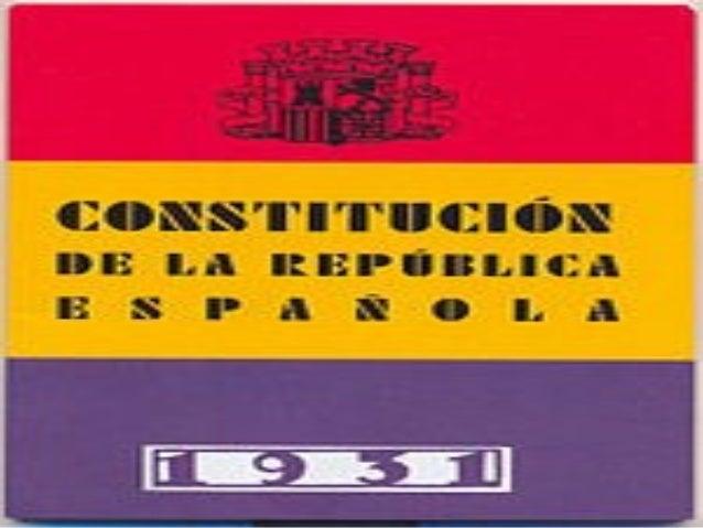 INDICELa constitución de 1931 (Constitución republicana) fue aprobada el 9 de diciembre de 1931.España es una República ...