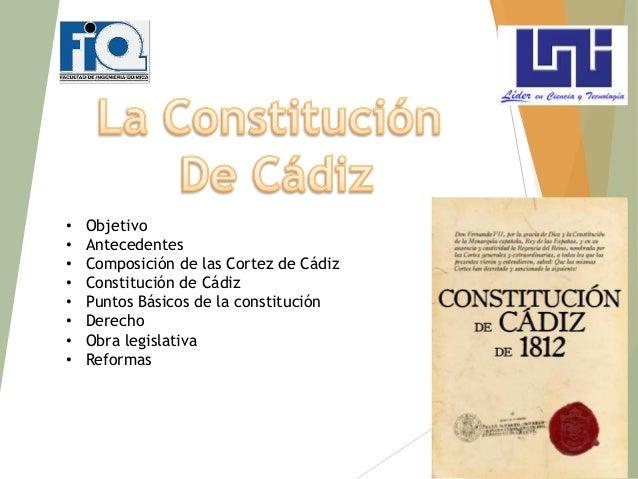 1• Objetivo• Antecedentes• Composición de las Cortez de Cádiz• Constitución de Cádiz• Puntos Básicos de la constitución• D...