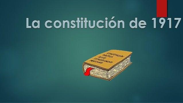 LA CONSTITUCIÓN DE 1917LA CONSTITUCIÓN DE 1917  Venustiano Carranza presento un proyecto para reformar la constitución de...