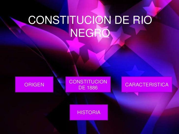 CONSTITUCION DE RIO       NEGRO         CONSTITUCIONORIGEN                  CARACTERISTICA            DE 1886           HI...