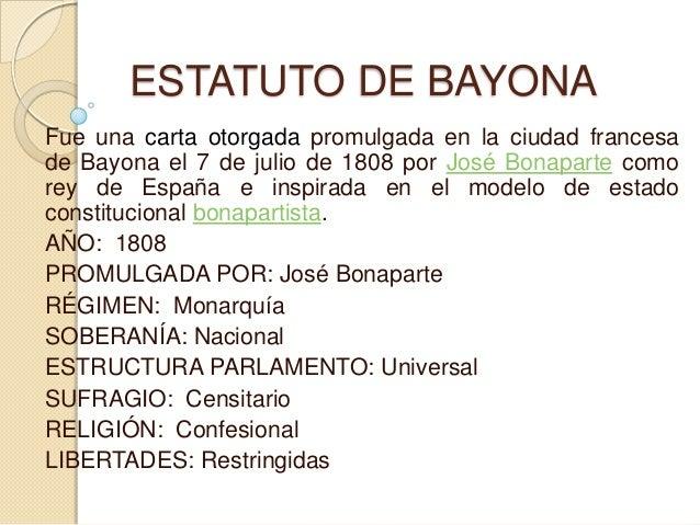 ESTATUTO DE BAYONAFue una carta otorgada promulgada en la ciudad francesade Bayona el 7 de julio de 1808 por José Bonapart...