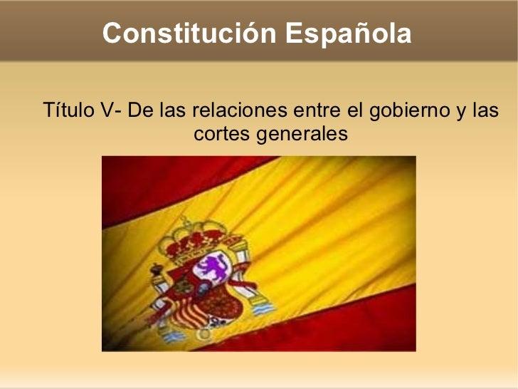 Constitución Española Título V- De las relaciones entre el gobierno y las cortes generales