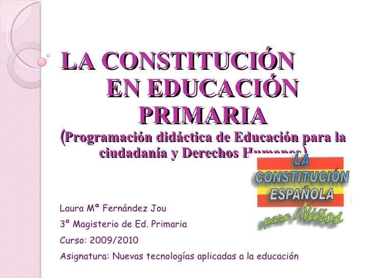 LA CONSTITUCIÓN  EN EDUCACIÓN PRIMARIA (Programación didáctica de Educación para la ciudadanía y Derechos Humanos) Laura M...